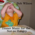 Bob Wilson - Dinner Music For The Not So Hungry