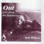 Bob Wilson - Out Jazz from the Basement