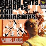 Whois Louis - Rough Cuts, Scrapes and Abrasions