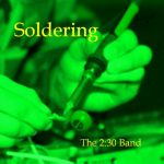 the 2:30 Band - Soldering